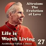 Life Is Worth Living: Part 27 - Altruism: The Evolution of Love