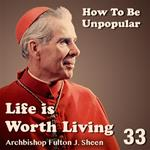 Life Is Worth Living: Part 33 - How to be Unpopular