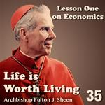 Life Is Worth Living: Part 35 - Lesson One In Economics