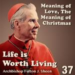 Life Is Worth Living: Part 37 - The Meaning of Love, The Meaning of Christmas