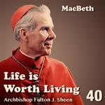 Life Is Worth Living: Part 40 - MacBeth