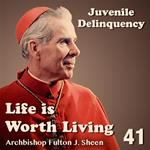Life Is Worth Living: Part 41 - Juvenile Delinquency