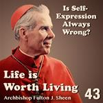 Life Is Worth Living: Part 43 - Is Self-Expression Always Wrong?