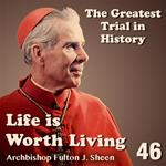 Life Is Worth Living: Part 46 - The Greatest Trial in History