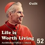 Life Is Worth Living: Part 52 - Guilt