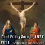 Good Friday Sermon by Archbishop Sheen - 1977 - Part 1