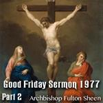 Good Friday Sermon by Archbishop Sheen - 1977 - Part 2