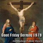Good Friday Sermon by Archbishop Sheen - 1978