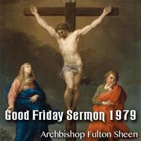 Good Friday Sermon by Archbishop Sheen - 1979