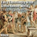Early Christianity & the Greco-Roman World 27 B.C. - Early 400's A.D. - Album