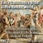 Early Christianity & the Greco-Roman World - Part 02: Greeks, Romans, Jews: Education & Life in the Roman Empire