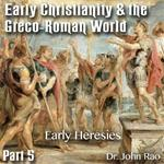 Early Christianity & the Greco-Roman World - Part 05: Early Heresies