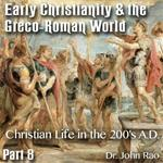 Early Christianity & the Greco-Roman World - Part 08: Christian Life in the 200's A.D.