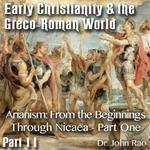 Early Christianity & the Greco-Roman World - Part 11: Arianism: From the Beginnings Through Nicaea - Part 1 of 3