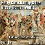 Early Christianity & the Greco-Roman World - Part 15: Building Christendom