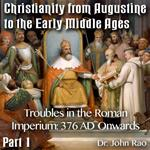 Augustine to Early Middle Ages - Part 01 - Troubles in the Roman Imperium: 376 AD Onwards