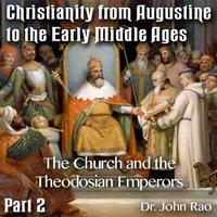 Augustine to Early Middle Ages - Part 02 - The Church and the Theodosian Emperors