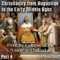 "Augustine to Early Middle Ages - Part 04: From the Collapse of the ""Union"" to the Council of Chalcedon"