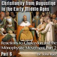 Augustine to Early Middle Ages - Part 06: Reactions to Chalcedon and the Monophysite Movement: Part 2 of 3