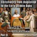 Augustine to Early Middle Ages - Part 08: Lombards, Persians, Moslems and Rome