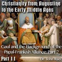 Augustine to Early Middle Ages - Part 11: Gaul and the Background of the Papal-Frankish Alliance: Part 2 of 2
