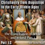 Augustine to Early Middle Ages - Part 12: The Contribution of Britain and Ireland: Part 1 of 3
