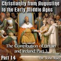 Augustine to Early Middle Ages - Part 14: The Contribution of Britain and Ireland: Part 3 of 3