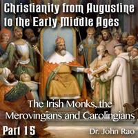 Augustine to Early Middle Ages - Part 15: The Irish Monks, the Merovingians and Carolingians