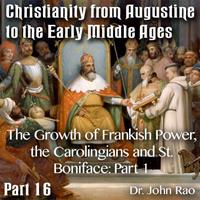 Augustine to Early Middle Ages - Part 16: The Growth of Frankish Power, the Carolingians and St. Boniface: Part 1 of 2