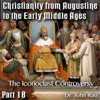 Augustine to Early Middle Ages - Part 18: The Iconoclast Controversy