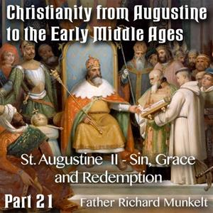 Augustine to Early Middle Ages - Part 21 - St Augustine II - Sin, Grace and Redemption