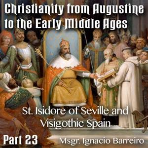 Augustine to Early Middle Ages - Part 23 - St. Isidore of Seville and Visigothic Spain