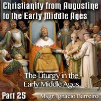 Augustine to Early Middle Ages - Part 25 - The Liturgy in the Early Middle Ages