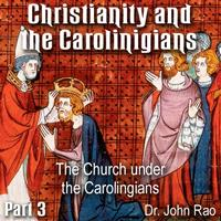 Christianity and the Carolingians - Part 03 - The Church under the Carolingians