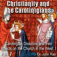 Christianity and the Carolingians - Part 07 - Carolingian Divisions and their Effects on the Church in the West: I