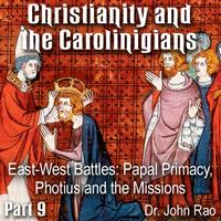 Christianity and the Carolingians - Part 09 - East-West Battles: Papal Primacy, Photius and the Missions
