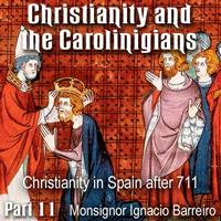 Christianity and the Carolingians - Part 11 - Christianity in Spain after 711
