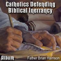 Catholics Defending Biblical Inerrancy - Album
