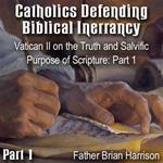 Catholics Defending Biblical Inerrancy - Part 01 - Vatican II on the Truth and Salvific Purpose of Scripture: Part 1