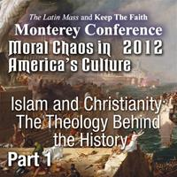Moral Chaos in America's Culture - Monterey 2012 - Islam and Christianity: The Theology Behind the History