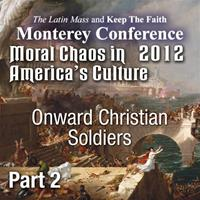 Moral Chaos in America's Culture - Monterey 2012 - Onward Christian Soldiers