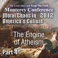 Moral Chaos in America's Culture - Monterey 2012 - The Engine of Atheism