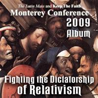 2009 - Fighting the Dictatorship of Relativism - Album - Monterey Conference