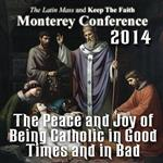Defending Life from the Catacombs - The Peace and Joy of Being Catholic in Good Times and in Bad - Monterey 2014
