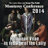 Defending Life from the Catacombs - Humanae Vitae in the Age of the Laity - Monterey 2014