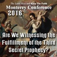 Are We Witnessing the Fulfillment of the Third Secret Prophecy? - Monterey 2016