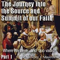 The Journey into the Source and Summit of our Faith: 01 - Where We Were...and 'Quo Vadis?'