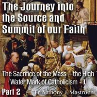 The Journey into the Source and Summit of our Faith: 02 - The Sacrifice of the Mass - The High Water Mark of Catholicism [Part I]