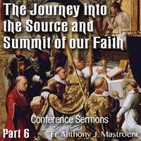 The Journey into the Source and Summit of our Faith: 06 -Sermons from Masses during the Retreat