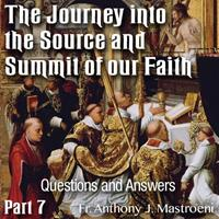 The Journey into the Source and Summit of our Faith: 07 - Questions and Answers